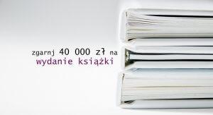 Baner akcji Zgarnij 40000 zł na wydanie książki