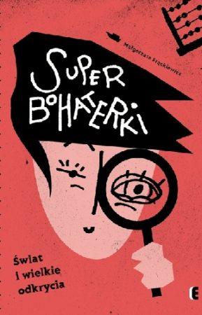 """""""Superbohaterki. Świat i wielkie odkrycia"""""""