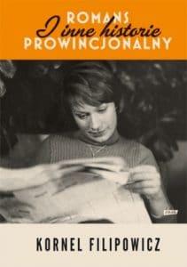 """Nowa polska proza Kornel Filipowicz """"Romans prowincjonalny"""""""