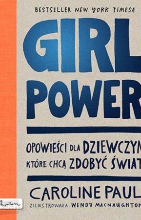 Okładka książki Girl power. Opowieści dla dziewczyn które chcą zdobyć świat