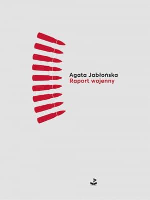 """Nowości wydawnicze- poezja """"Raport wojenny"""" Agata Jabłońska"""