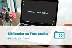 Biblioteka na Facebooku relacja z Raciborza