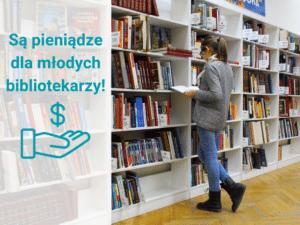 Pieniądze dla bibliotekarzy do 26 roku życia