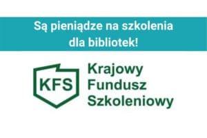 DOFINANSOWANIA NA SZKOLENIA DLA BIBLIOTEKARZY - SZKÓL SIĘ Z KFS!