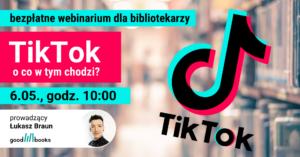 Webinarium TikTok - o co w tym chodzi